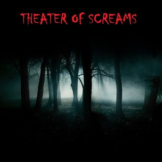 THEATER OF SCREAMS - Episode 4