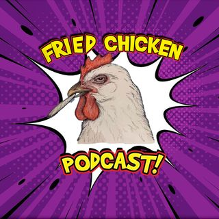 Fried Chicken Podcast!