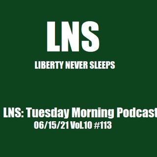 LNS: Tuesday Morning Podcast 06/15/21 Vol.10 #113