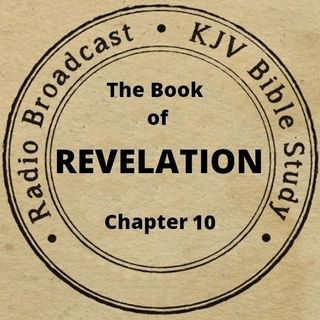 The Book of Revelation Chapter 10 (A King James Verse-by-Verse Bible Study)