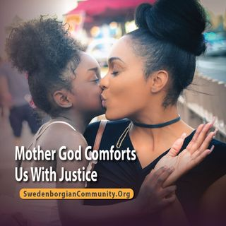 Mother God Comforts Us With Justice - Interfaith-Swedenborgian Reflection