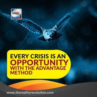 Every Crisis Is An Opportunity With The Advantage Method