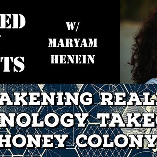 Awakening Reality, Technology Takeover & HoneyColony with Maryam Henein
