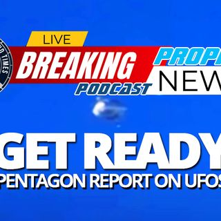 NTEB PROPHECY NEWS PODCAST: After  Decades Of Public Denial, The Pentagon Admits That UFOs Are Real And Are Preparing To Release Everything