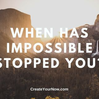 1920 When Has Impossible Stopped You?