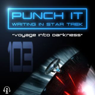 Punch It 103 - Voyage Into Darkness
