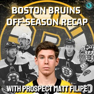 Boston Bruins Offseason Recap with Prospect Matt Filipe