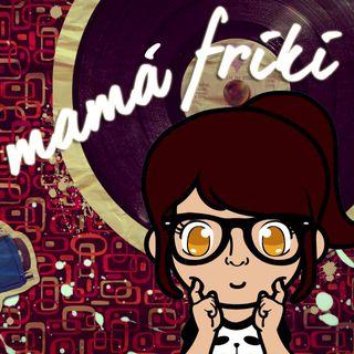 Mamá Friki 002
