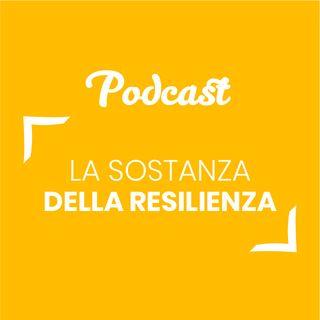 #124 - La sostanza della resilienza | Buongiorno Felicità!