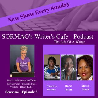SORMAG's Writer's Café - Season 5 - Episode 3 - Tracee L. Garner, Reese Ryan, Anissa Short