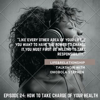 Episode 24: How To Take Charge Of Your Health