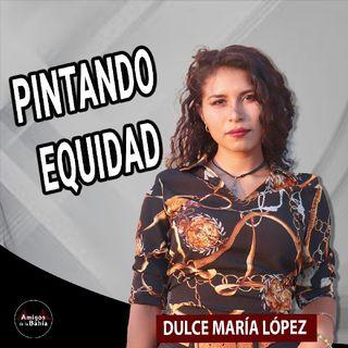 35. PINTANDO EQUIDAD | Dulce López