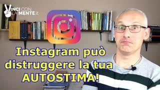 Instagram può distruggere la tua AUTOSTIMA