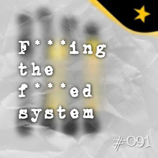 F***ing the f***ed system (#091)