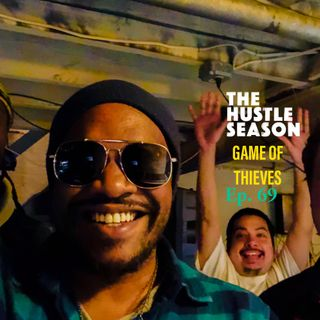 The Hustle Season: Ep. 69 Game of Thieves