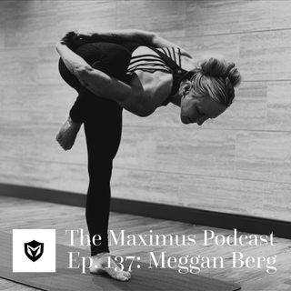 The Maximus Podcast Ep. 137 - Meggan Berg