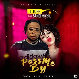 Lil Turn Ft. Sandi Moral - Pass Me By