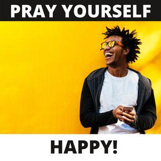 Pray Yourself Happy