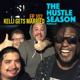 The Hustle Season: Ep. 102 Kelli Gets Married