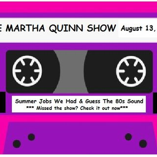 The Martha Quinn Show-Back to School & The Summer Jobs We've Had