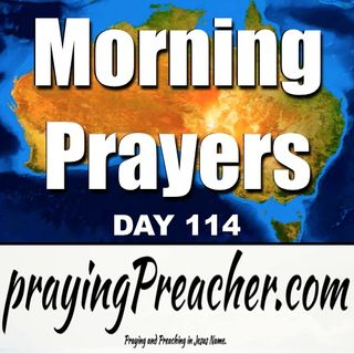 Morning Prayers  day 114 - prayingPreacher.com
