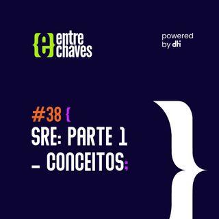 Entre Chaves #38 SRE: Parte 1 - Conceitos