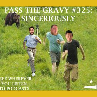 Pass The Gravy #325: Sinceriously