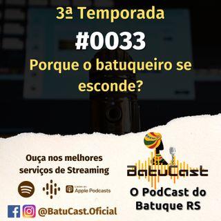 BatuCast - #0033 - Por que o batuqueiro se esconde?