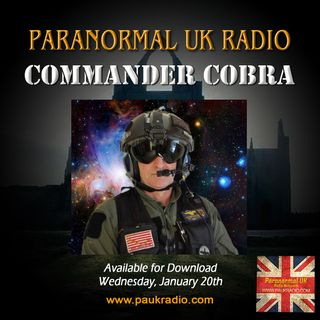 Paranormal UK Radio Show - Commander Cobra - 012121