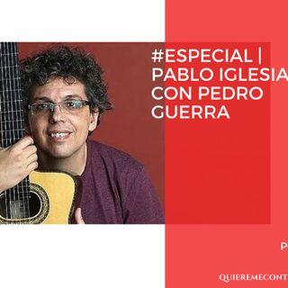 #Especial | Pablo Iglesias con Pedro Guerra