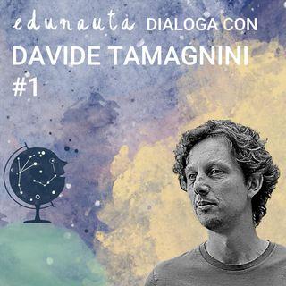 Edunauta dialoga con Davide Tamagnini #1: la scuola che ha un sogno grande sull'umanità