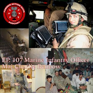 Ep. 107 - Maj Charles Benbow - ANGLICO Marine, Infantry Officer, OIF/OEF Vet