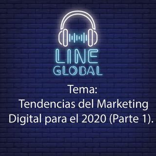 Tendencias del Marketing Digital para el 2020. (Parte 1)