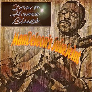ManDeleon's Juke Joint: Some Down Home Blues