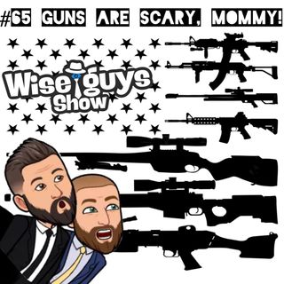 #65 Guns are Scary, Mommy!