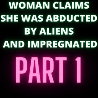 Woman Claims She Was Abducted By Aliens and Impregnated - Part 1