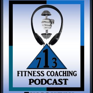 713 fitness Coaching  Podcast