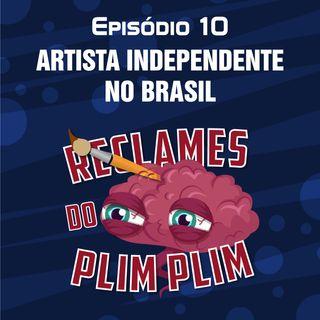 Episódio 10 - Artista Independente no Brasil - Reclames do Plim Plim
