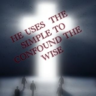 GOD USES THE SIMPLE TO CONFOUND THE WISE