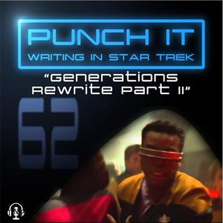 Punch It 62 - Generations Rewrite Part II