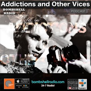Addictions and Other Vices 662 - Bombshell Radio.