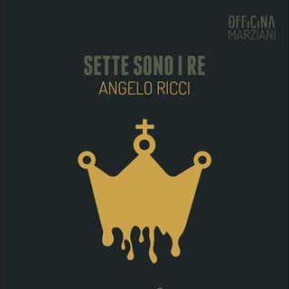 3ª Parte | Trilogia di Angelo Ricci: Sette sono i re