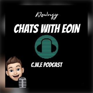EP6 Downsy Chats with Eoin.