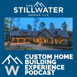 Custom Home Building Experience Podcast