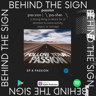 Behind the Sign Ep 8 (Passion)