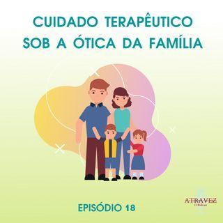 Cuidado Terapêutico sob a Ótica da Família