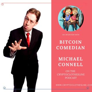 Comedian Michael Connell on Crypto Clothesline Podcast