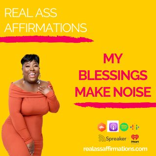 Real Ass Affirmations My Blessings Make Noise