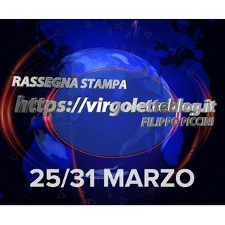 RASSEGNA STAMPA 25/31 marzo | virgoletteblog.it