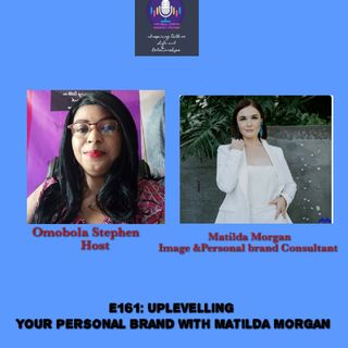 E161: Uplevelling Your Personal Brand With Matilda Morgan